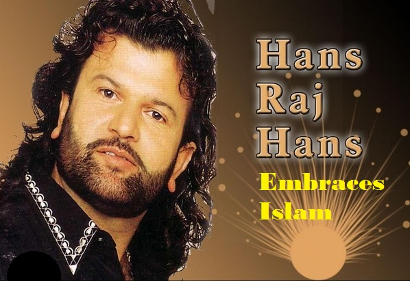 Indian Singer Hans Raj Hans Coverts to Islam